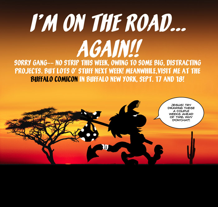 Roadkill can't seem to walk out of that desert! But he thanks God for all the manna that He keeps sending him (in the form of scorpions and porcupine carcasses).